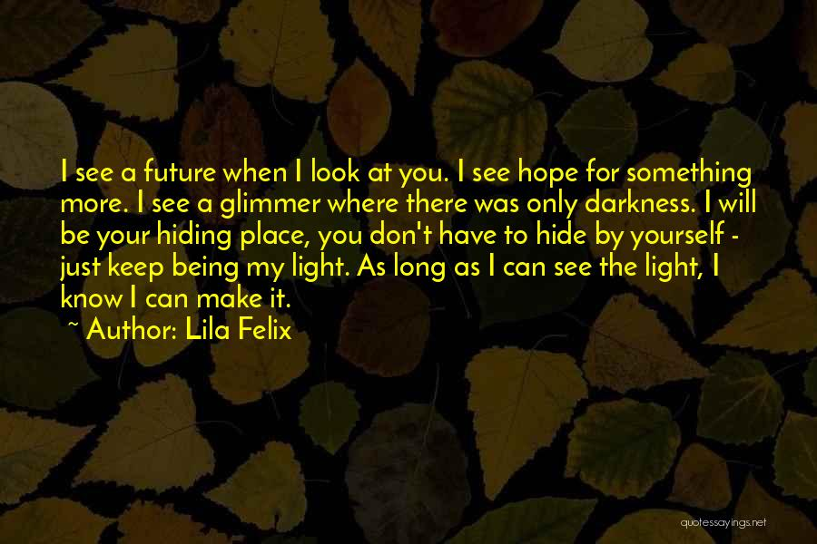 Light Being Quotes By Lila Felix