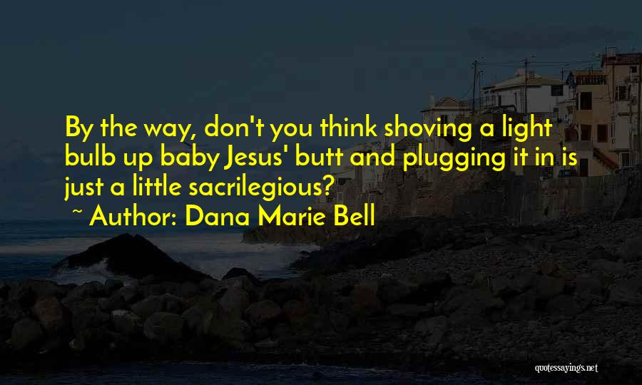 Light Bulb Quotes By Dana Marie Bell