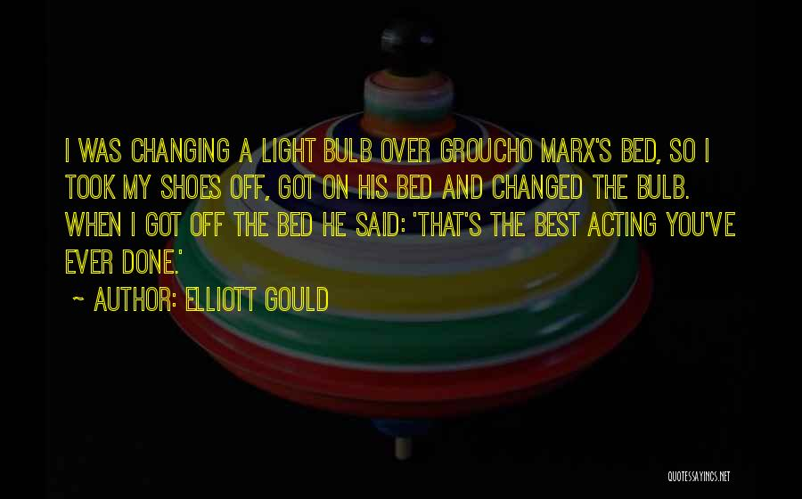 Light Bulb Quotes By Elliott Gould