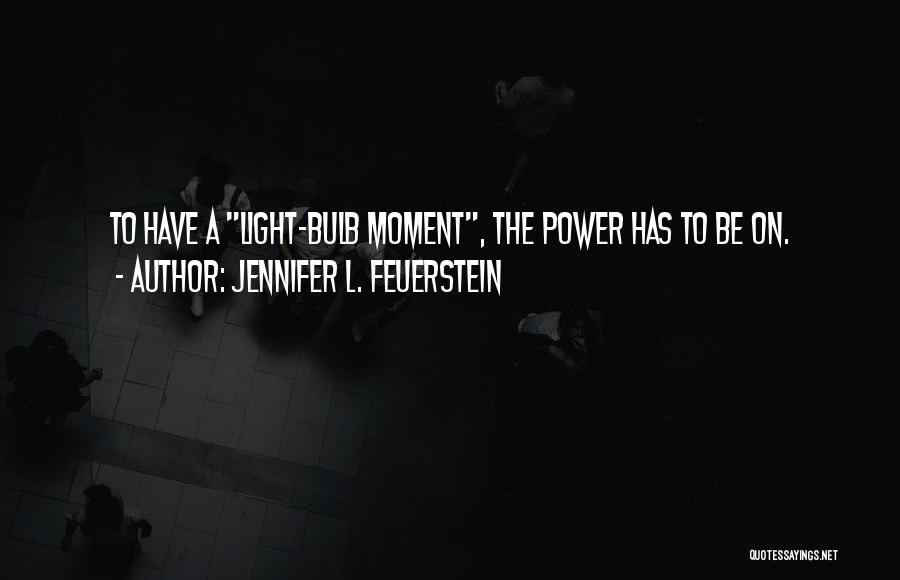 Light Bulb Quotes By Jennifer L. Feuerstein