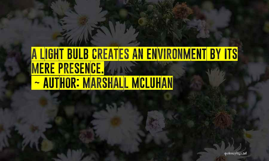 Light Bulb Quotes By Marshall McLuhan