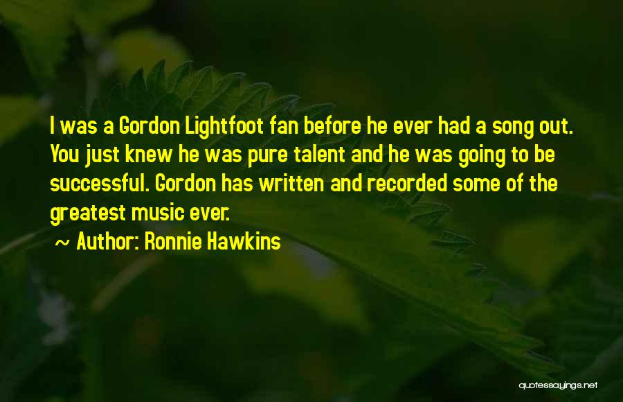 Lightfoot Quotes By Ronnie Hawkins