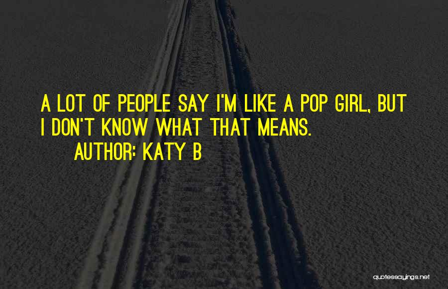 Like A Girl Quotes By Katy B