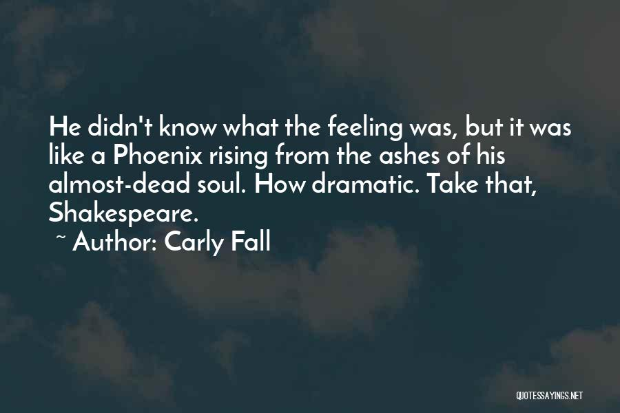 Like A Phoenix Rising From The Ashes Quotes By Carly Fall