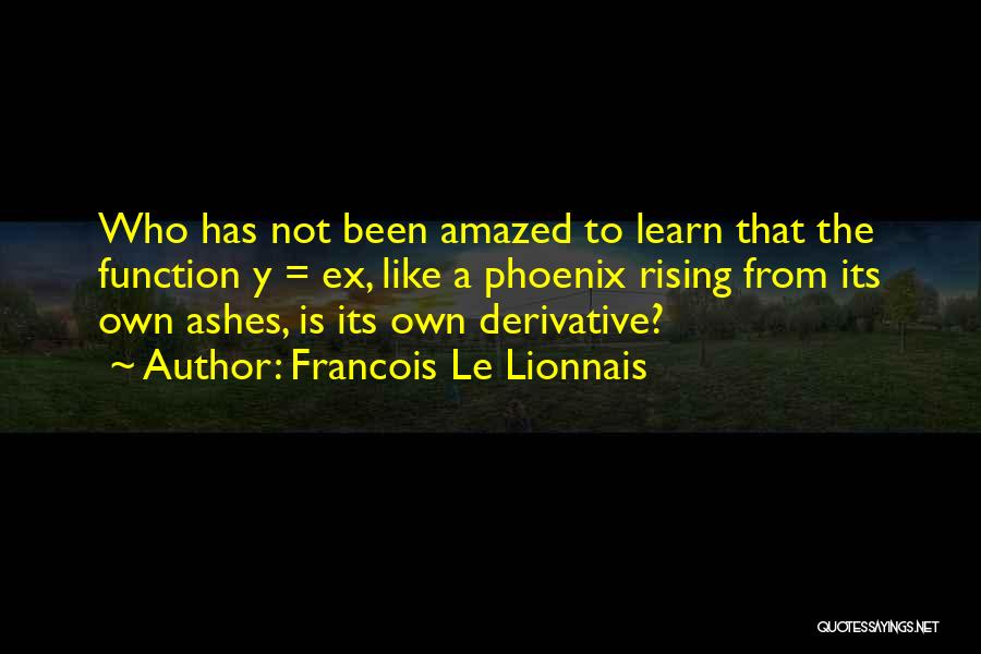 Like A Phoenix Rising From The Ashes Quotes By Francois Le Lionnais