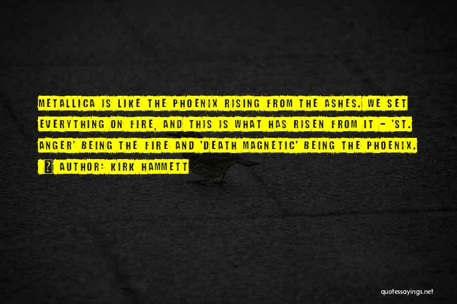 Like A Phoenix Rising From The Ashes Quotes By Kirk Hammett