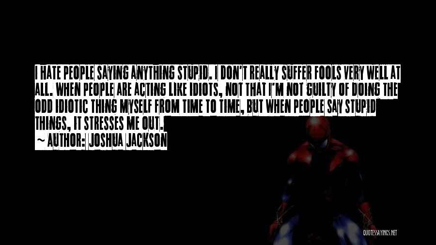 Like Me Hate Me Quotes By Joshua Jackson