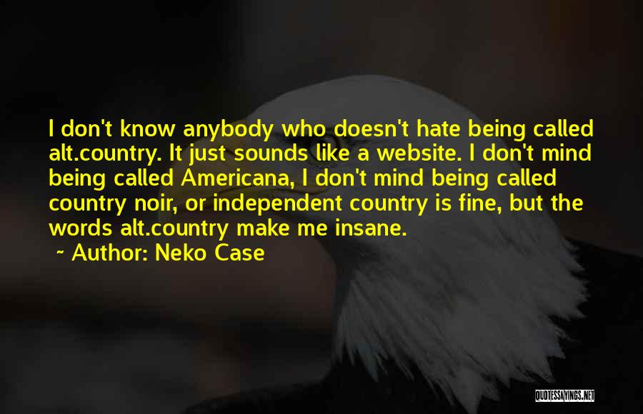 Like Me Hate Me Quotes By Neko Case