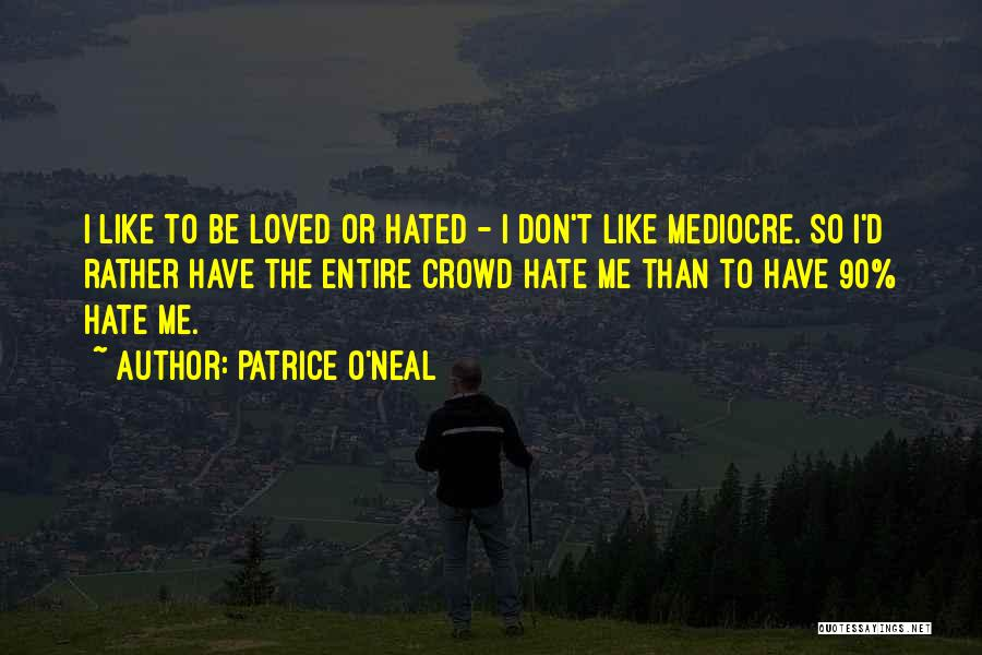 Like Me Hate Me Quotes By Patrice O'Neal