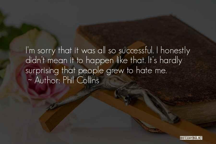 Like Me Hate Me Quotes By Phil Collins