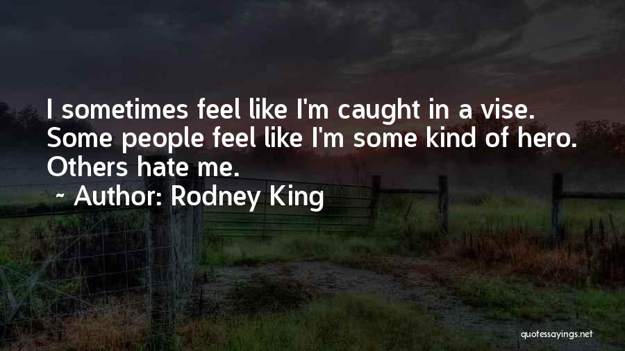 Like Me Hate Me Quotes By Rodney King