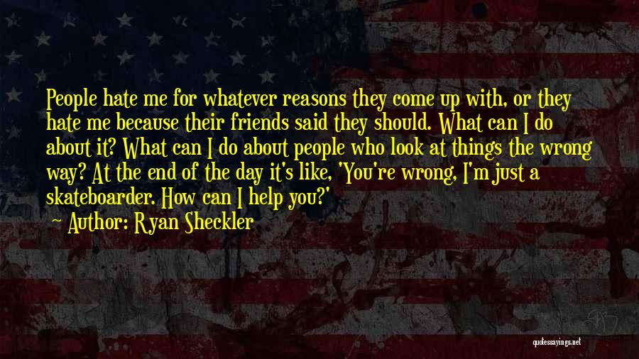 Like Me Hate Me Quotes By Ryan Sheckler