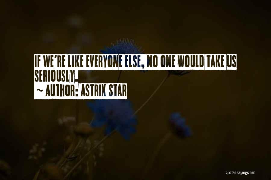 Like Seriously Quotes By Astrix Star