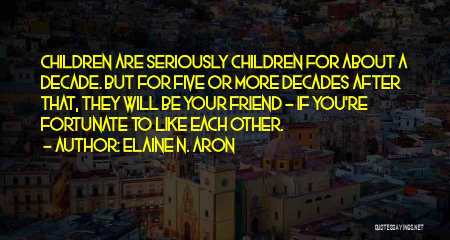 Like Seriously Quotes By Elaine N. Aron
