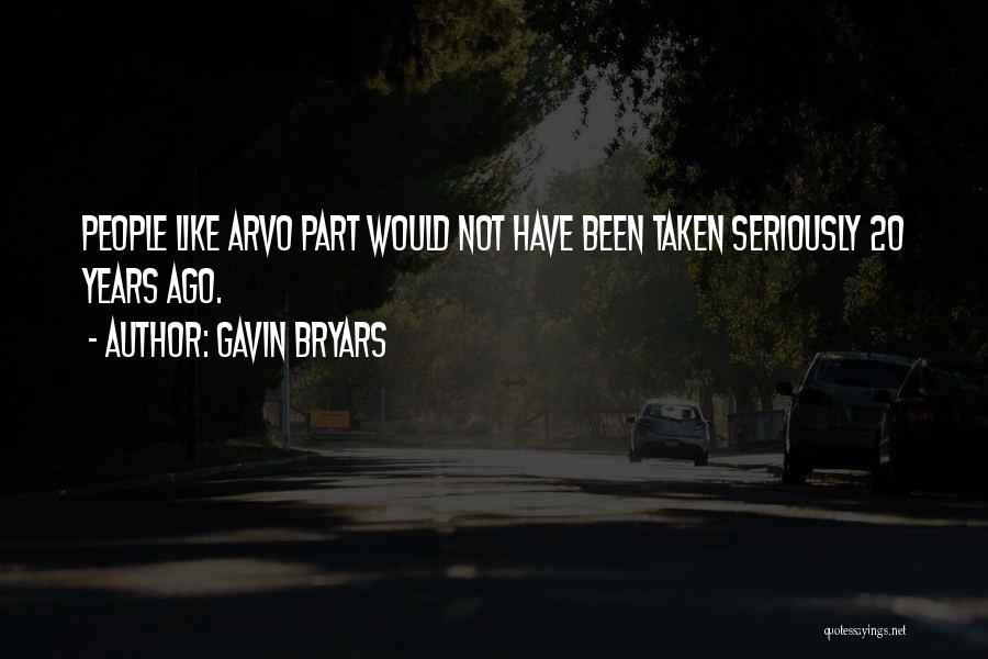 Like Seriously Quotes By Gavin Bryars
