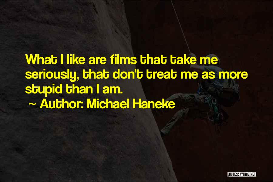 Like Seriously Quotes By Michael Haneke