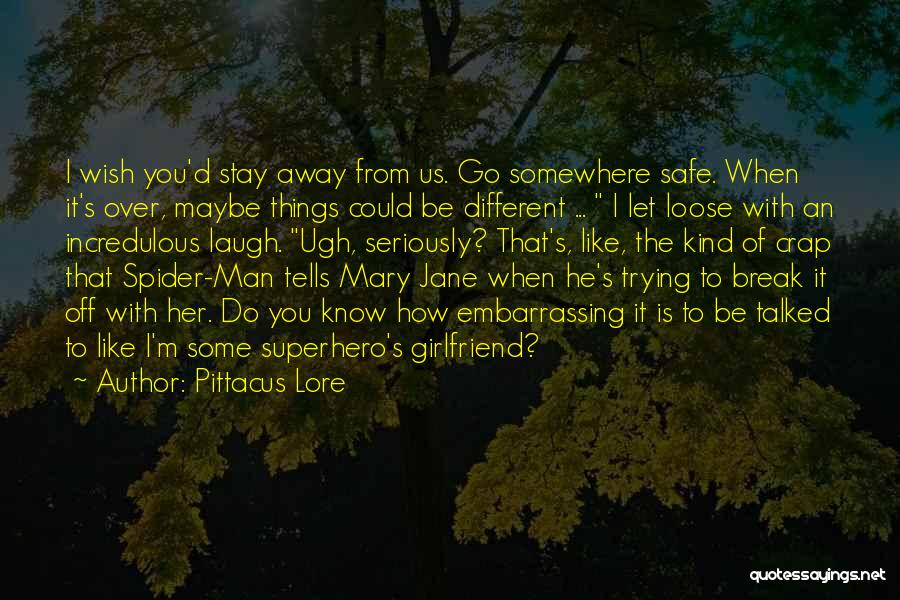 Like Seriously Quotes By Pittacus Lore