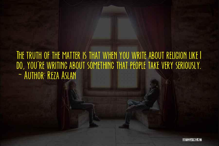 Like Seriously Quotes By Reza Aslan