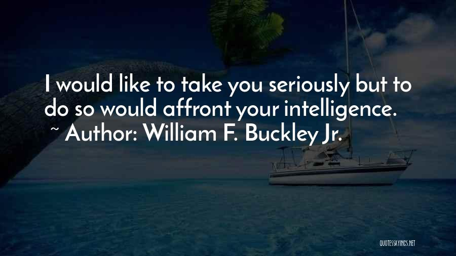 Like Seriously Quotes By William F. Buckley Jr.