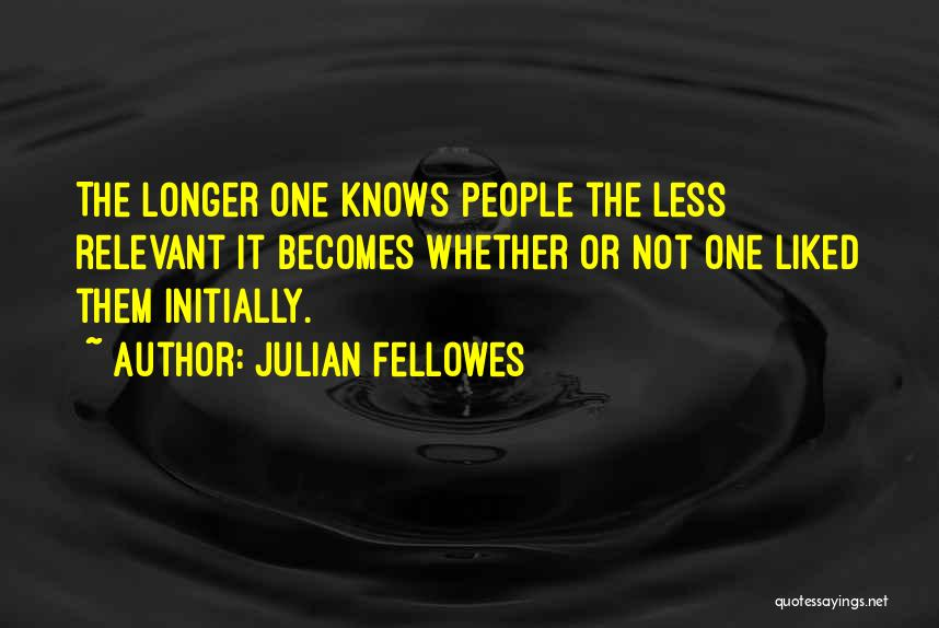 Liked Quotes By Julian Fellowes