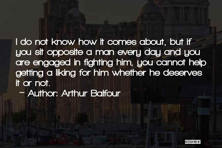 Liking Someone More Than You Should Quotes By Arthur Balfour