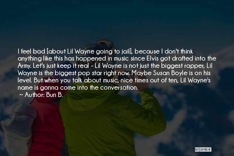 Lil Wayne Best Music Quotes By Bun B.