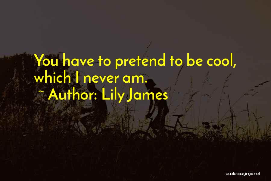 Lily James Quotes 1155351