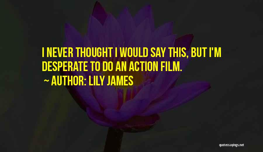 Lily James Quotes 1169763