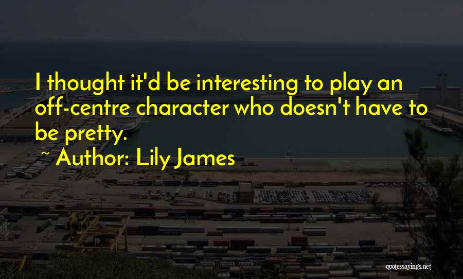 Lily James Quotes 1639281