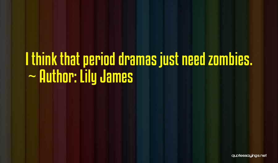 Lily James Quotes 1948437