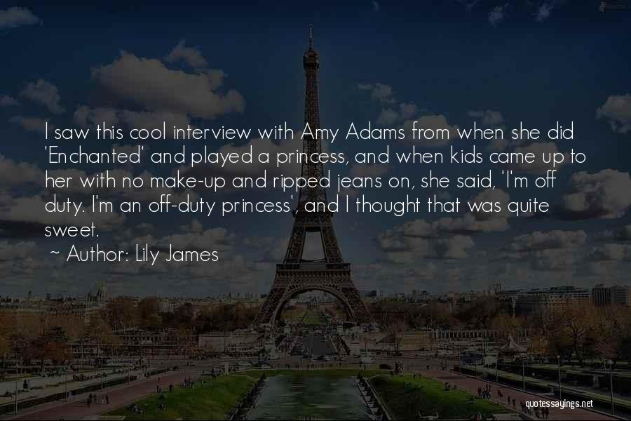 Lily James Quotes 363298