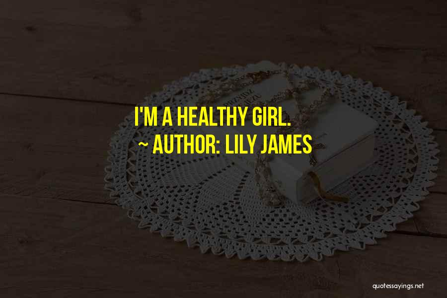 Lily James Quotes 495997