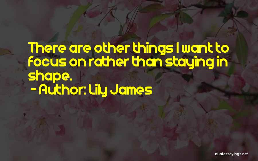 Lily James Quotes 856759