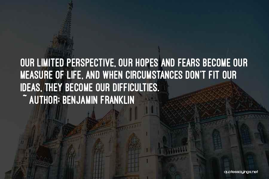 Limited Perspective Quotes By Benjamin Franklin