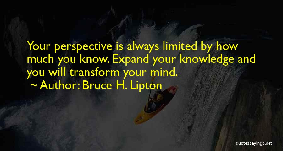 Limited Perspective Quotes By Bruce H. Lipton
