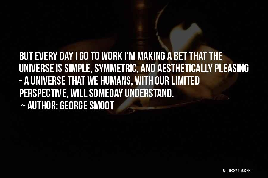 Limited Perspective Quotes By George Smoot