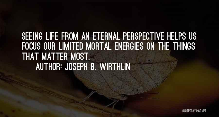 Limited Perspective Quotes By Joseph B. Wirthlin
