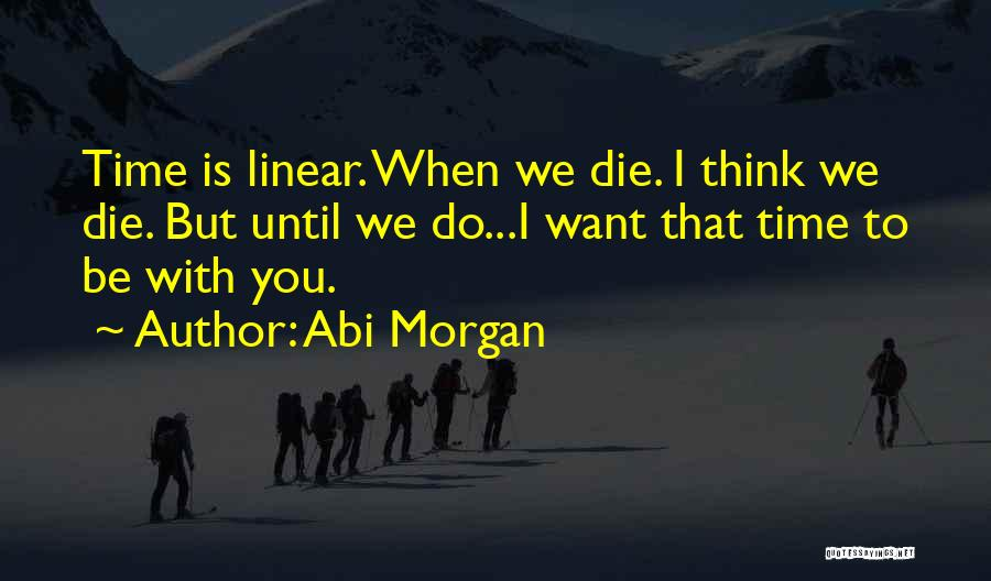 Linear Time Quotes By Abi Morgan