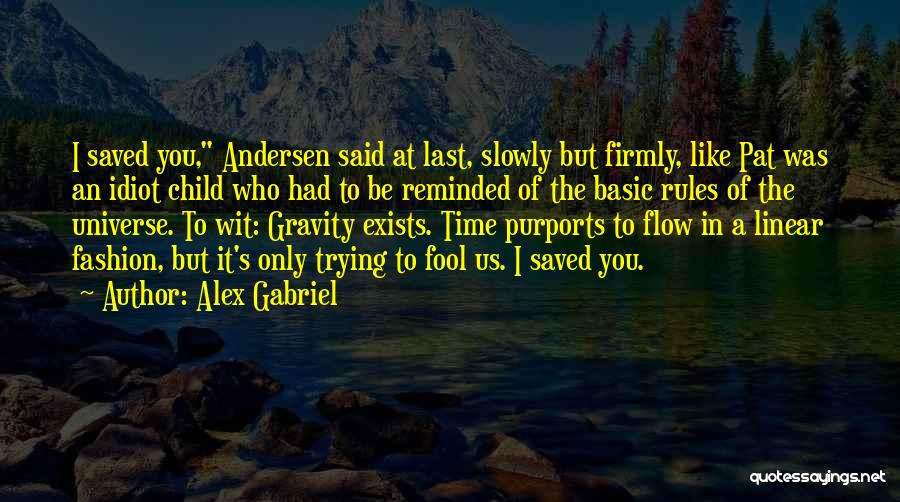 Linear Time Quotes By Alex Gabriel