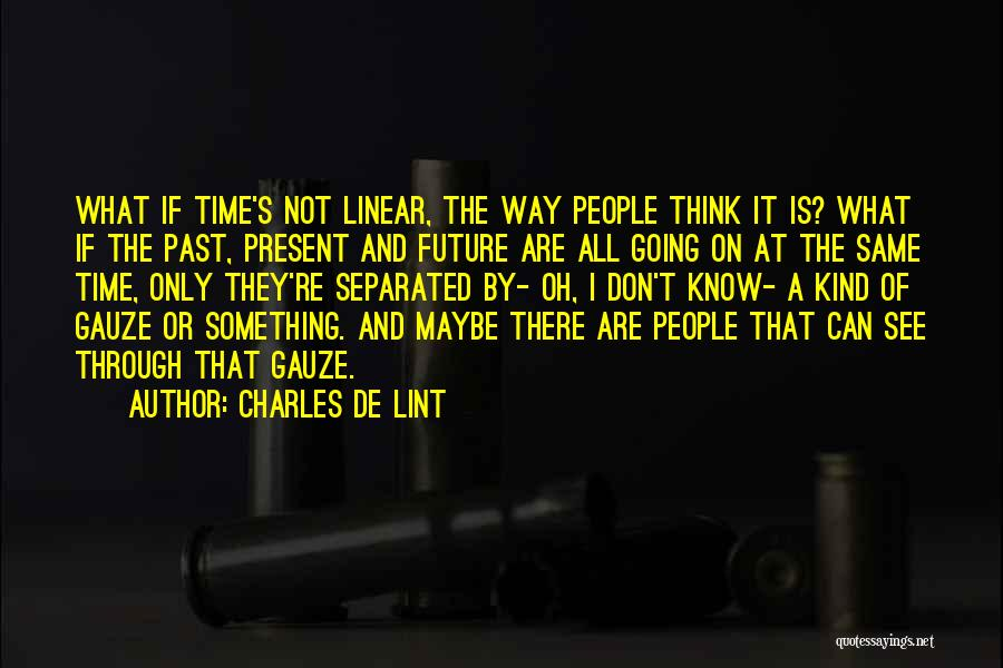Linear Time Quotes By Charles De Lint
