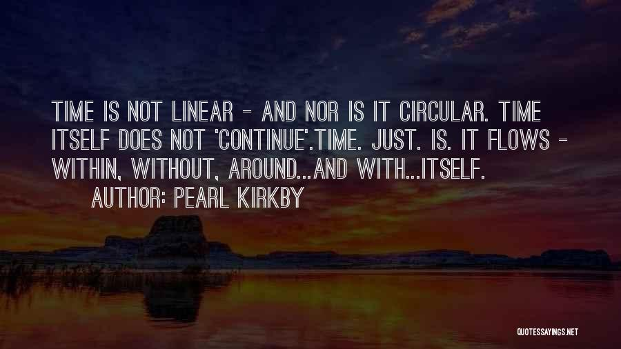 Linear Time Quotes By Pearl Kirkby