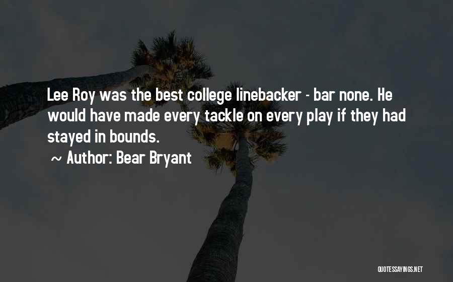 Linebacker Quotes By Bear Bryant