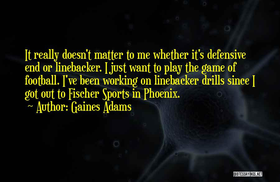 Linebacker Quotes By Gaines Adams