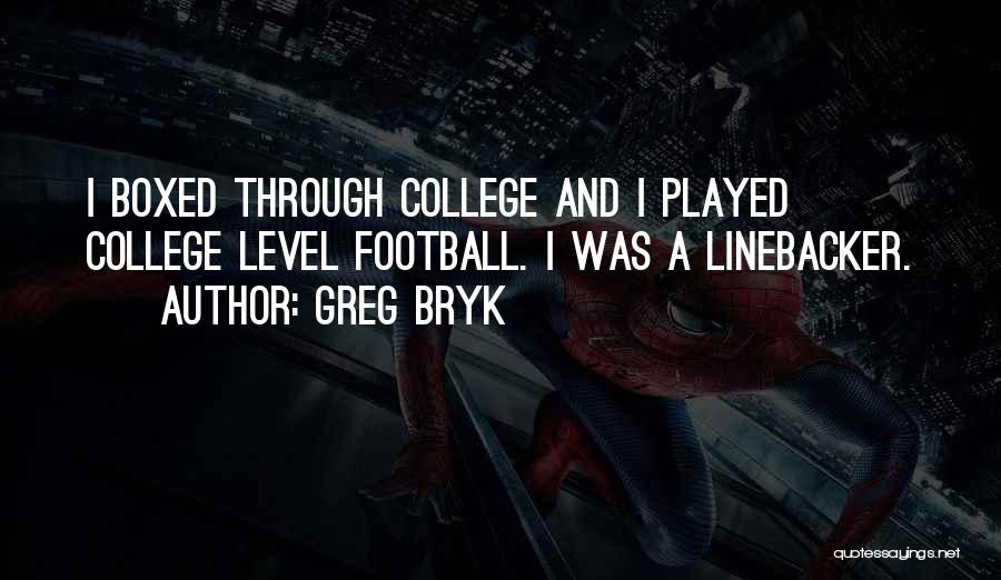 Linebacker Quotes By Greg Bryk