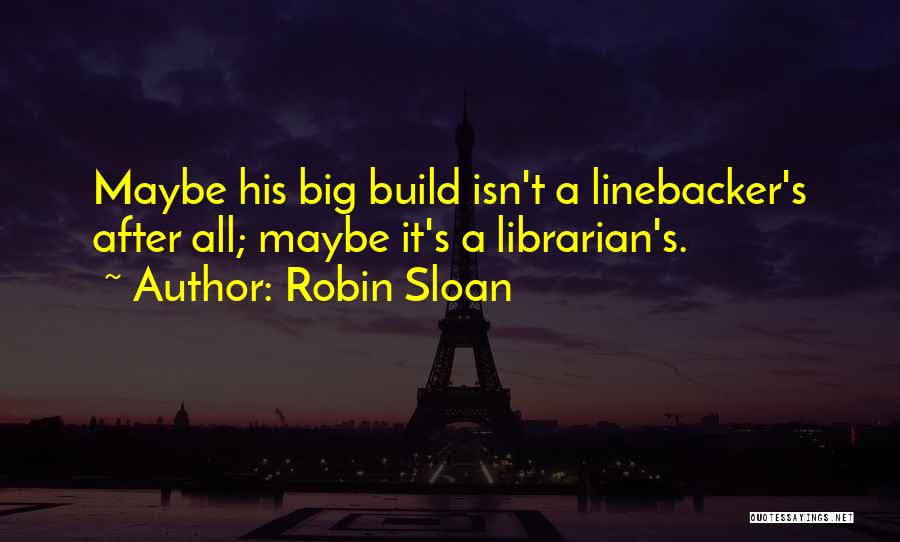 Linebacker Quotes By Robin Sloan