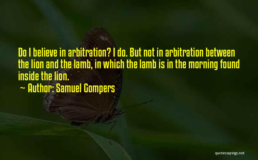 Lion And Lamb Quotes By Samuel Gompers