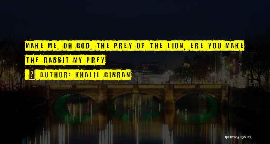Lion Prey Quotes By Khalil Gibran