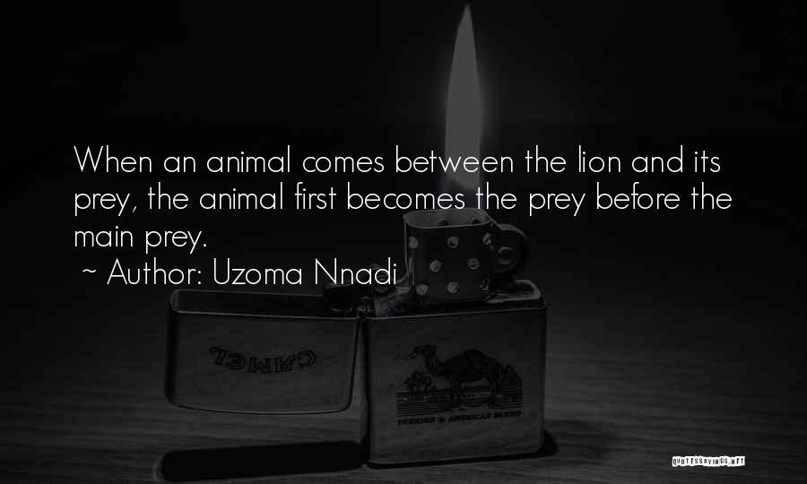 Lion Prey Quotes By Uzoma Nnadi
