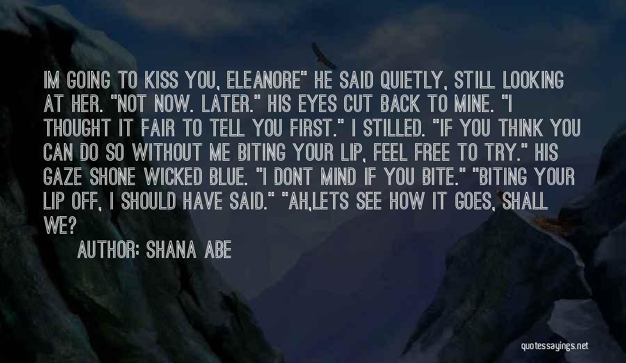 Lip Biting Kiss Quotes By Shana Abe