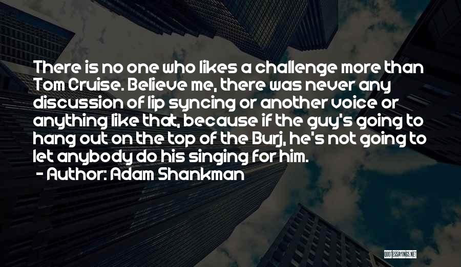 Lip Syncing Quotes By Adam Shankman